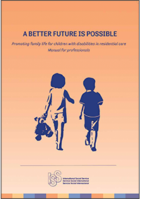 A better future is possible: Promoting family life for children with disabilities in residential care. Manual for professionals. International Social Service.