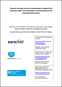 Towards a stronger economic evidence base to support child protection reform: from institutions to family based care and community level services. Submission to the UN Office of the High Commissioner for Human Rights' Report on Better Investment in the Rights of the Child