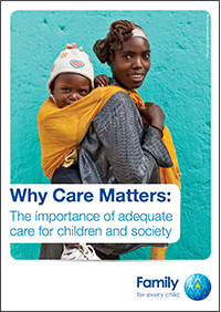 Why care matters: The importance of adequate care for children and society. Family for Every Child.